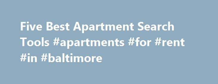 Five Best Apartment Search Tools #apartments #for #rent #in #baltimore http://apartment.remmont.com/five-best-apartment-search-tools-apartments-for-rent-in-baltimore/  #apartment search # Looking for a new apartment or rental used to mean combing neighborhoods looking for for… Read more Read more HotPads approaches apartment search in a novel way. In addition to offering the basic city/price searches found in any apartment search engine, HotPads has heat maps. When you search for apartments…