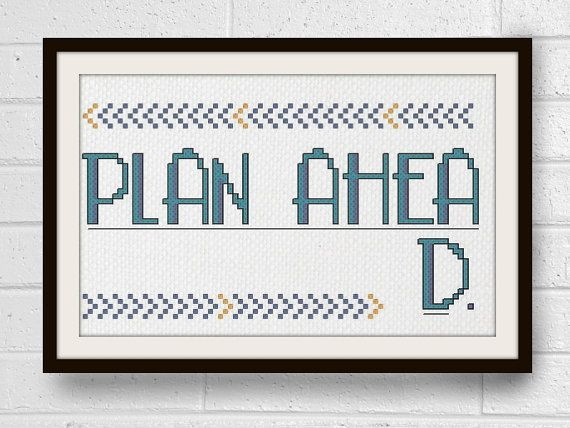 Plan ahead! This modern cross stitch pattern will make you giggle, and possibly remind you to actually plan ahead (though not guaranteed).