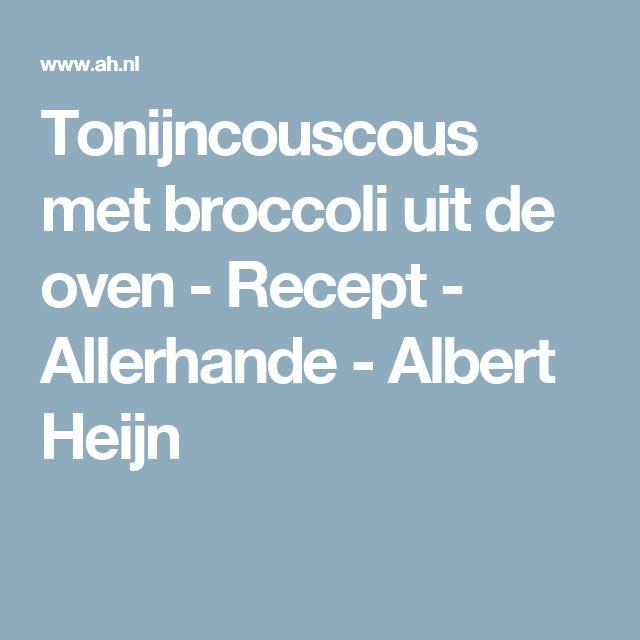 Tonijncouscous met broccoli uit de oven - Recept - Allerhande - Albert Heijn