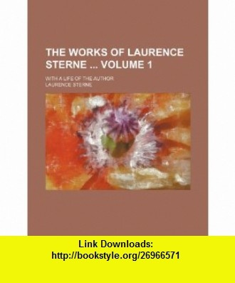 The works of Laurence Sterne  Volume 1 ; With a life of the author (9781231437759) Laurence Sterne , ISBN-10: 1231437758  , ISBN-13: 978-1231437759 ,  , tutorials , pdf , ebook , torrent , downloads , rapidshare , filesonic , hotfile , megaupload , fileserve