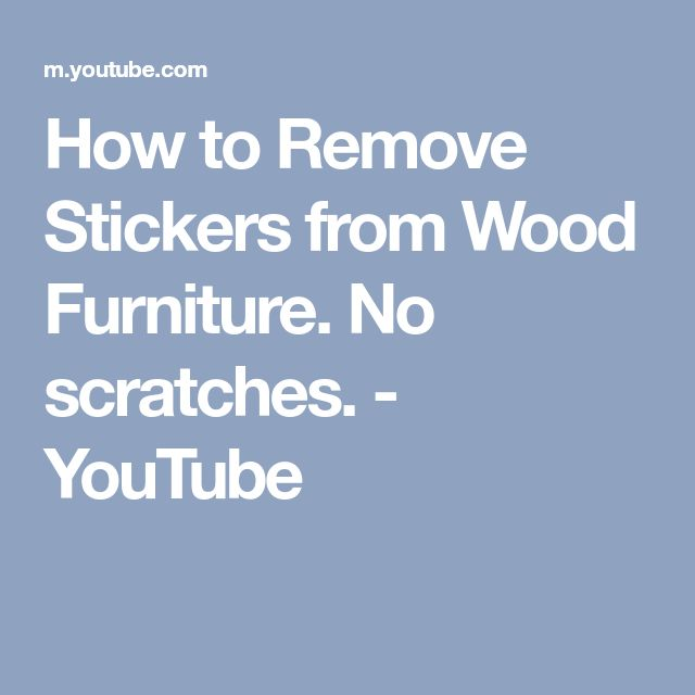 How to Remove Stickers from Wood Furniture  No scratches    YouTube. 25  unique Remove stickers ideas on Pinterest   Remove sticky