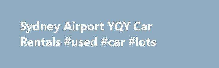Sydney Airport YQY Car Rentals #used #car #lots http://car.remmont.com/sydney-airport-yqy-car-rentals-used-car-lots/  #car sales sydney # Minimum age 21 (no underage fee applies). Acceptance of the Loss Damage Waiver (LDW ) reduces the renters and authorized additional drivers financial responsibility to $300.00 CAD or $500.00 CAD, dependent upon the vehicle group rented, if the car is damaged or stolen while under rental contract. Using the vehicle in […]The post Sydney Airport YQY Car…
