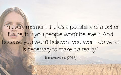 Tomorrowland 2015 disney movie Quote Have faith in God. Believe.  Create. Live with Purpose.