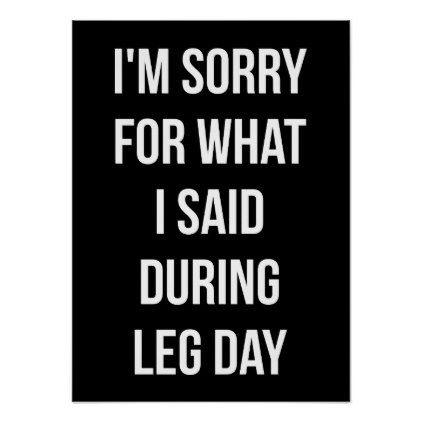 Leg Day Sorry For What I Said - Funny Novelty Gym Poster - fitness posters memes motivation meme quote