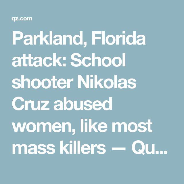 Parkland, Florida attack: School shooter Nikolas Cruz abused women, like most mass killers — Quartz
