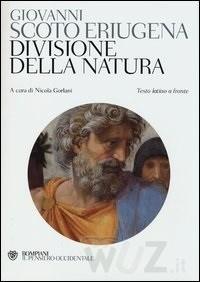 Divisione della natura. Testo latino a fronte di Scoto Eriugena Giovanni Bompiani