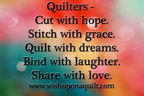 ~ Quilters = hope, grace, dream, laugh and love