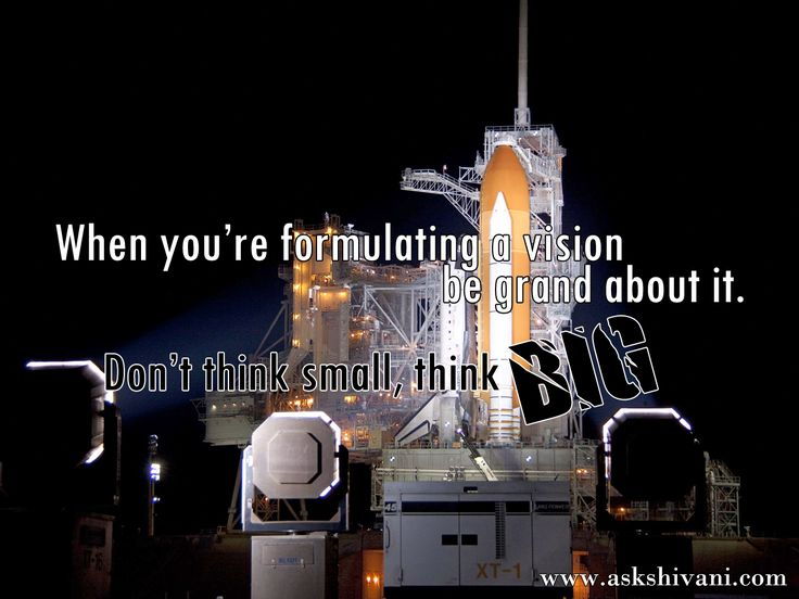 When you're formulating a vision, be grand about it. Don't think small, think BIG. http://ow.ly/TJONM