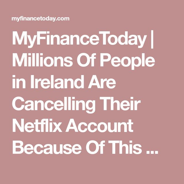 MyFinanceToday | Millions Of People in Ireland Are Cancelling Their Netflix Account Because Of This One Site