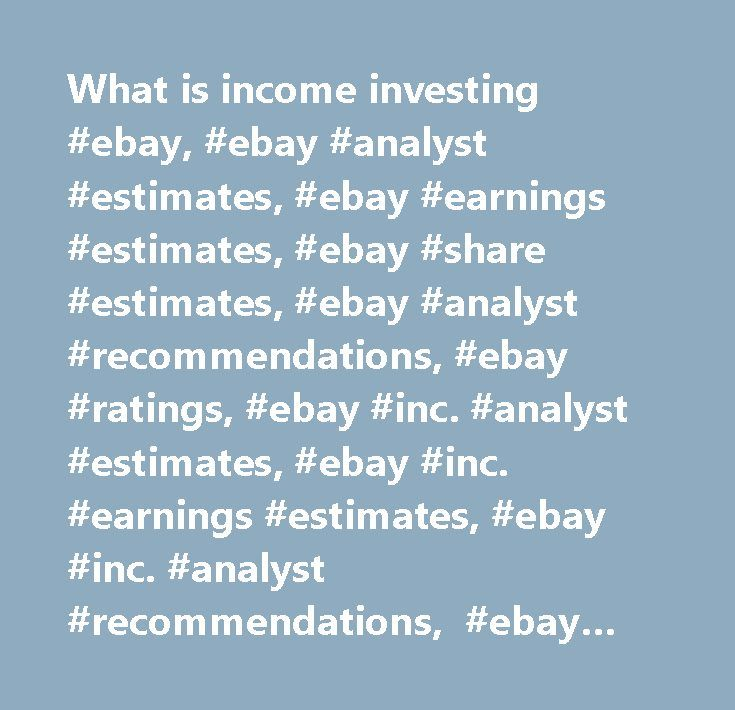 What is income investing #ebay, #ebay #analyst #estimates, #ebay #earnings #estimates, #ebay #share #estimates, #ebay #analyst #recommendations, #ebay #ratings, #ebay #inc. #analyst #estimates, #ebay #inc. #earnings #estimates, #ebay #inc. #analyst #recommendations, #ebay #inc. #analyst #ratings…