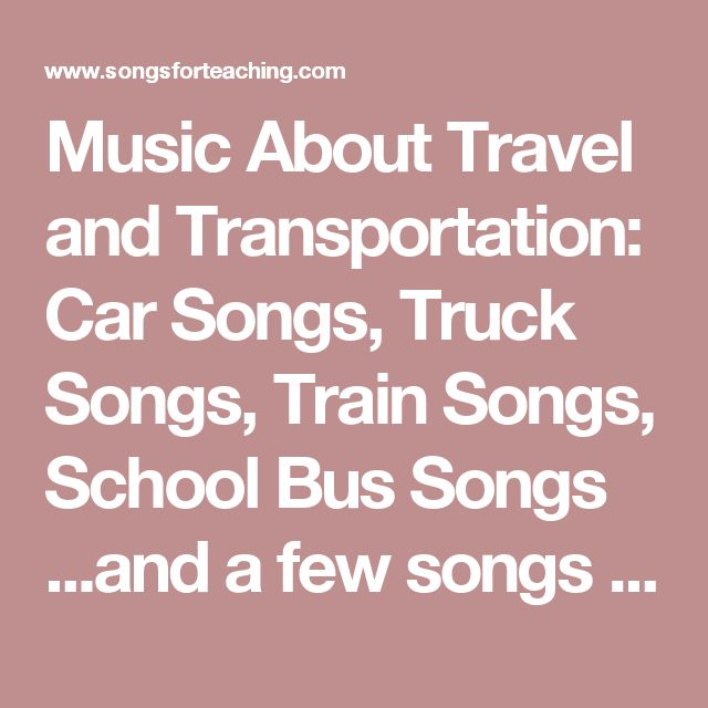 Music About Travel and Transportation:  Car Songs, Truck Songs, Train Songs, School Bus Songs ...and a few songs about machines.
