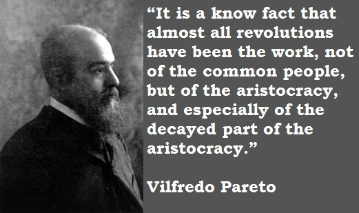 """Vilfredo Pareto: """"E' fatto noto che quasi tutte le rivoluzioni sono il prodotto del lavoro non della massa, ma delle èlite al potere, in particolar modo della parte più decadente di tali èlite"""". Vilfredo Pareto"""