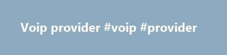 Voip provider #voip #provider http://usa.nef2.com/voip-provider-voip-provider/  # 1-VoIP is a leading VoIP Residential Business Phone SIP provider. I have had 1-VoIP for over 2 years and have been more than satisified. I live in Texas and mother lives in Ohio. She is on a fixed income and with the virtual number she has, she is able to call at no cost to her. My wife is a missionary and Korean. She makes numerious call to Korea and China to talk with family/ associates every month. It has…