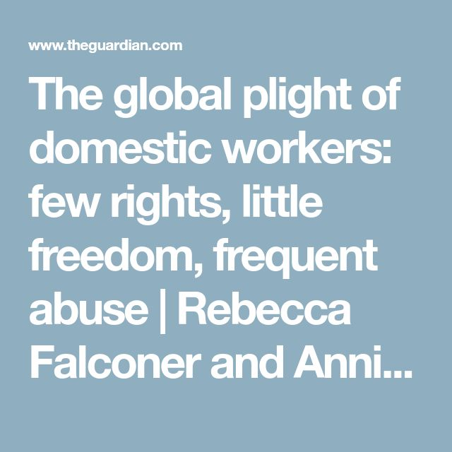 The global plight of domestic workers: few rights, little freedom, frequent abuse | Rebecca Falconer and Annie Kelly | Global development | The Guardian