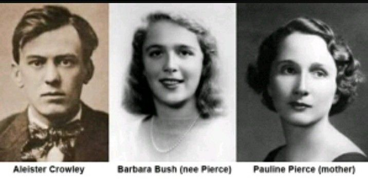Aleister Crowley, Barbara Pierce (later Bush) & Pauline Robinson/Pierce (Barbara's mother). When Aleister Crowley was in Paris as leader of Ordo Templi Orientis (OTO), he took part in sex rituals with Pauline Pierce, so someone assumed that Barbara's father wasn't Marvin Pierce but Aleister Crowley.