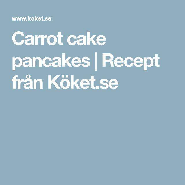 Carrot cake pancakes | Recept från Köket.se