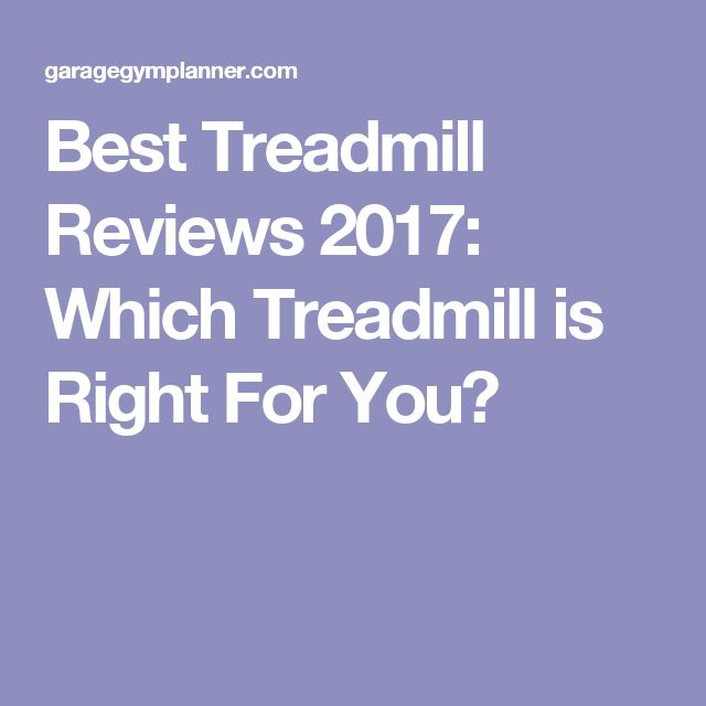 Best Treadmill Reviews 2017: Which Treadmill is Right For You?