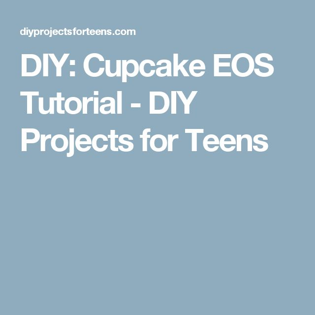 DIY: Cupcake EOS Tutorial - DIY Projects for Teens