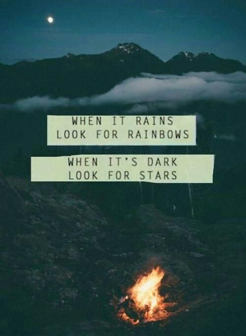 When it rains look for rainbows, when it's dark look for stars. http://quotlr.com/quotes-about-motivational