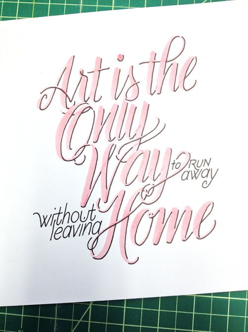 Art is the Only Way to Run Away Without Leaving Home Handwritten typography 10.20.14 photohttp://accidental-typographer.tumblr.com/