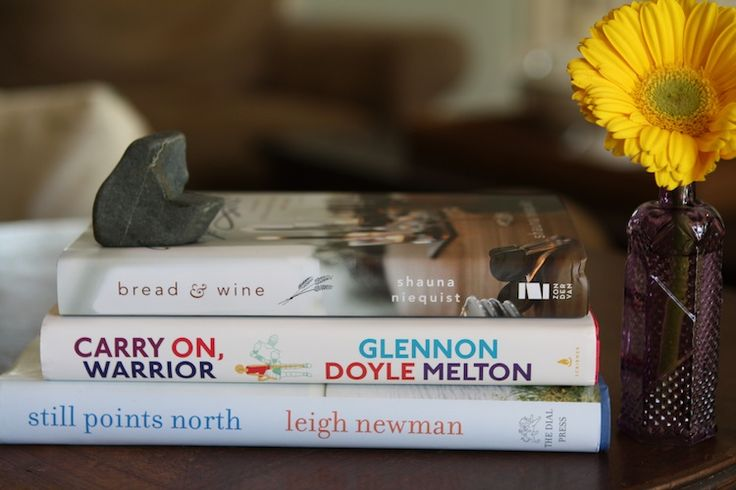 Still Points North - Leigh Newman  Carry On, Warrior - Glennon Doyle Melton  Bread & Wine - Leigh Newman