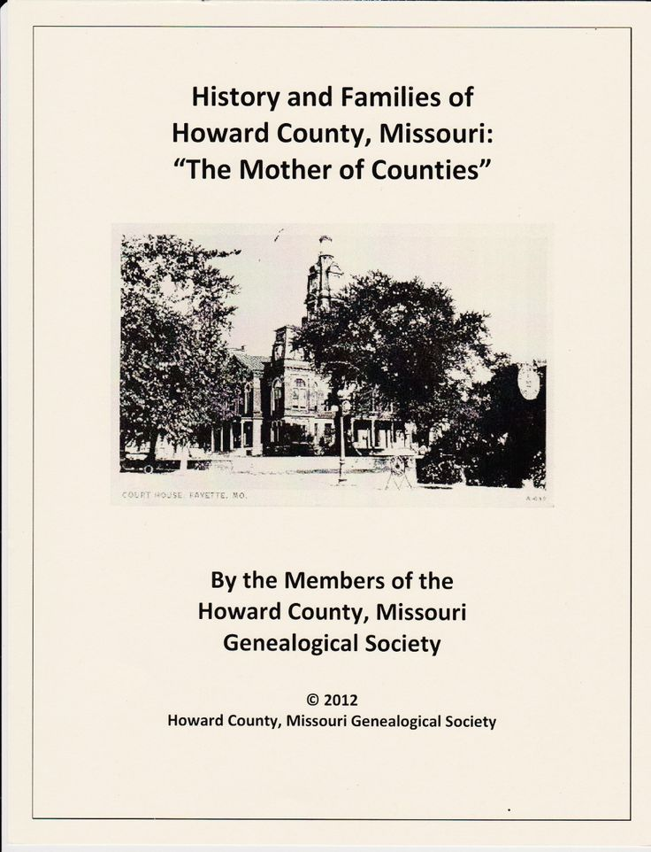"""The Howard County, Missouri Genealogical Society has announced the release of book entitled History and Families of Howard County, Missouri: """"The Mother of Counties"""".  This book will be released in time for Christmas.  This soft-cover book will be about 250 pages, and contain over 75 photos."""