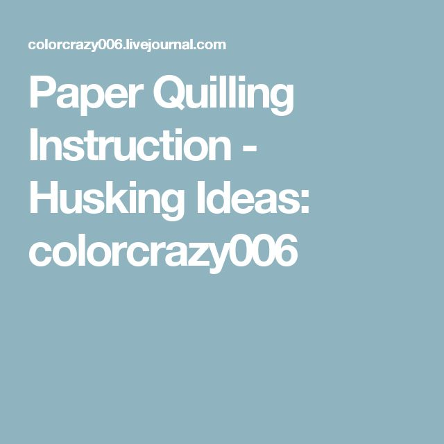 Paper Quilling Instruction - Husking Ideas: colorcrazy006