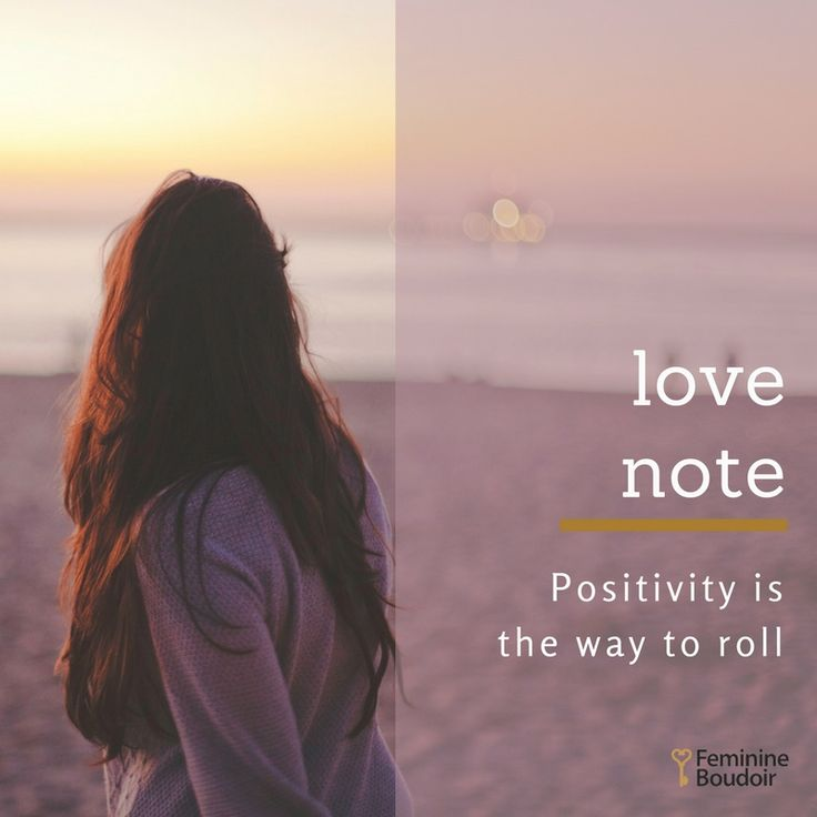 LoveNote|Positivity is the way to roll, at all times FeminineBoudoir