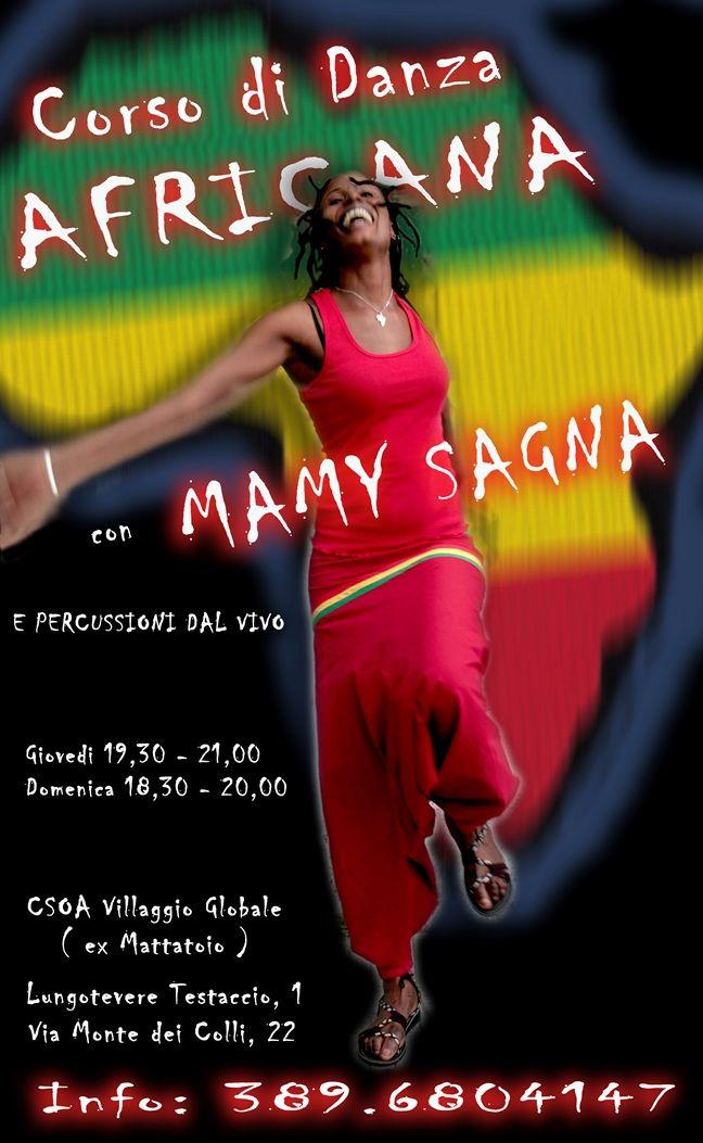 Dal 4 Settembre 2014 ricomincia il corso di danza africana tradizionale con Mamy Sagna e il suo gruppo Ekalama Art.  Mamy accompagnata da percussioni dal vivo ci farà sperimentare e ballare i vari ritmi e stili della danza Djola del sud Senegal, della Guinea e del Mali, in un clima di amicizia e di scambio culturale.  E' possibile fare una lezione di prova gratuita.  Giorni/orari: Giovedì 19.30-21.00/Domenica 18.30-20.00  Luogo: CSOA Villaggio Globale Testaccio Roma