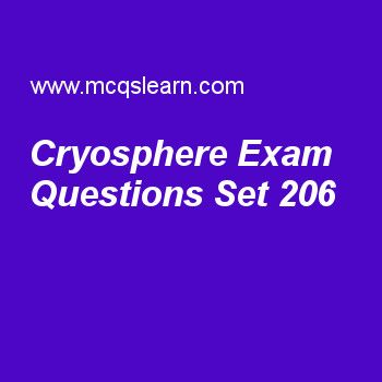 Practice test on cryosphere, general knowledge quiz 206 online. Practice GK exam's questions and answers to learn cryosphere test with answers. Practice online quiz to test knowledge on cryosphere, alexander graham bell, cell division, airplane invention, sir frederick grant banting worksheets. Free cryosphere test has multiple choice questions as portion of earth's surface where water is available in its frozen form is classified as, answers key with choices as lithosphere, hydrosphere..