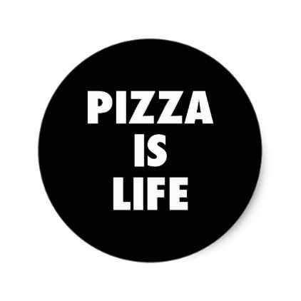 Funny Pizza is Life Fast Food Print Classic Round Sticker - funny quotes fun personalize unique quote