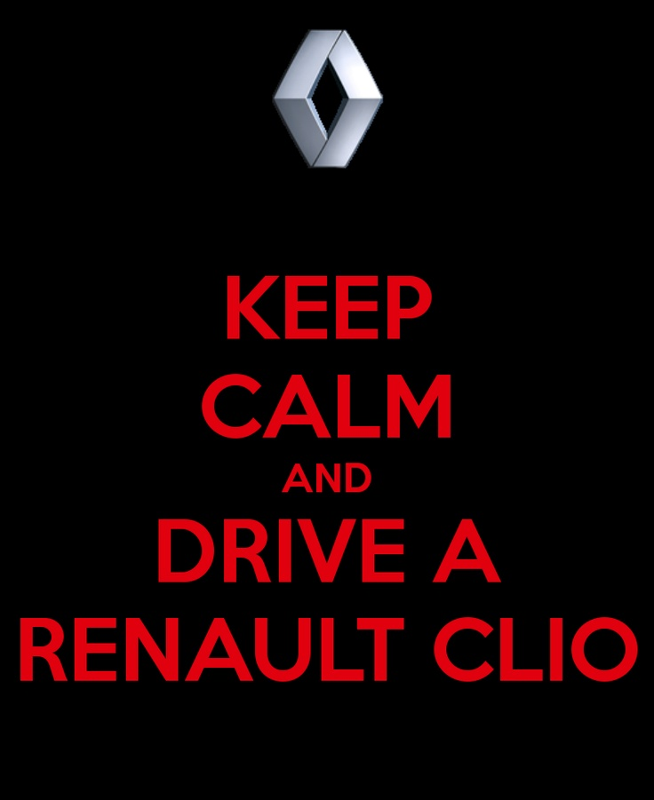 KEEP CALM AND DRIVE A RENAULT CLIO