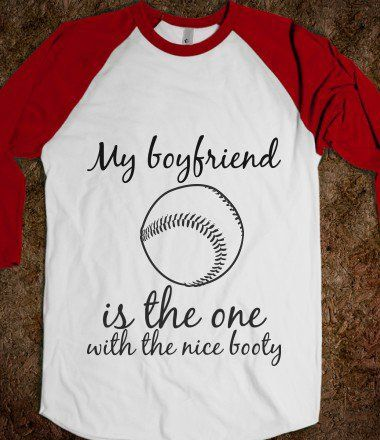 Baseball girlfriend Tee-shirt. Doesn't apply to me but thought it was kinda cool