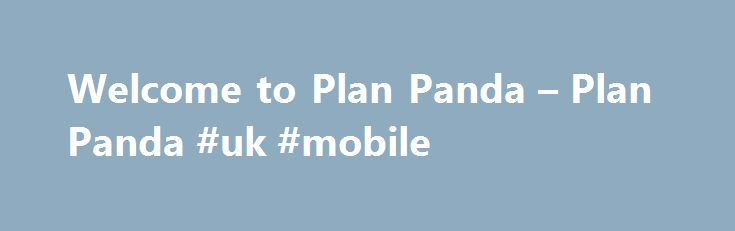 Welcome to Plan Panda – Plan Panda #uk #mobile http://mobile.remmont.com/welcome-to-plan-panda-plan-panda-uk-mobile/  Welcome to Plan Panda Welcome to Plan Panda Hello and welcome to Plan Panda, your guide to all the best BYO mobile deals in Australia. We ve got reviews of all the best SIM only plans on Australia s mobile phone networks, as well as more information about how you can save money by choosingRead More