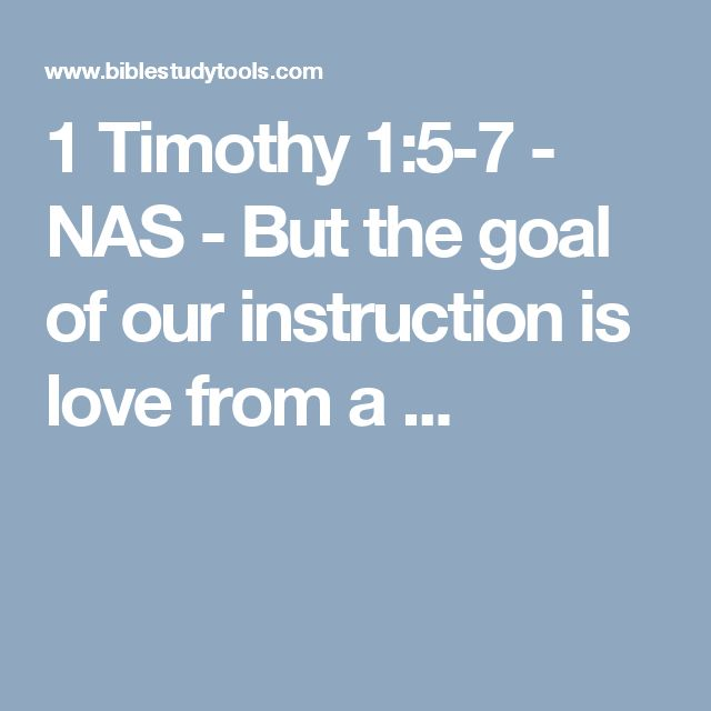 1 Timothy 1:5-7 - NAS - But the goal of our instruction is love from a ...