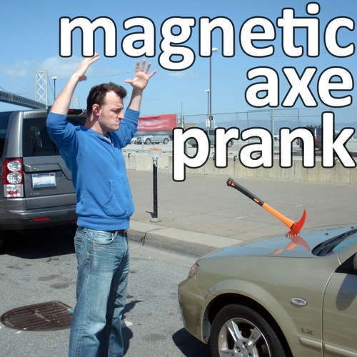 magnetic axe prank cars friends and gossip news. Black Bedroom Furniture Sets. Home Design Ideas