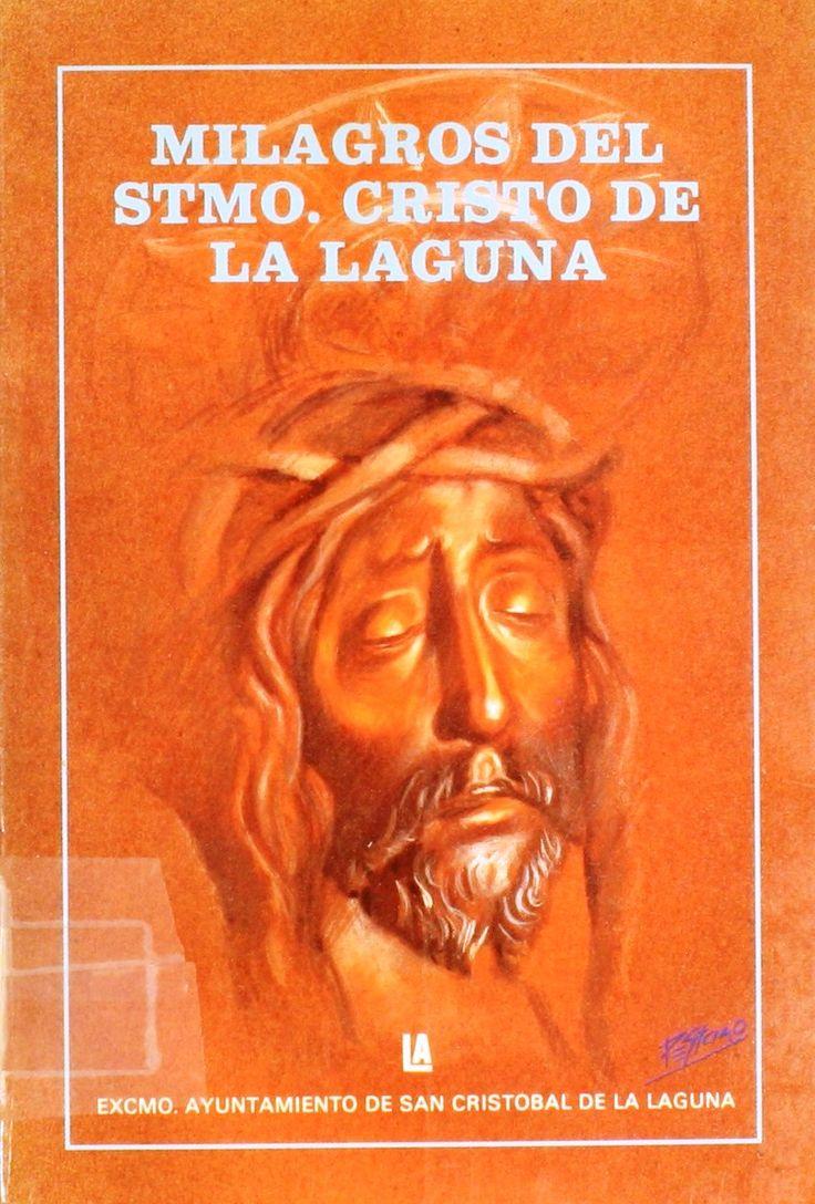 Milagros del Stmo. Cristo de la Laguna / por P. Fray Luis de Quirós.1988. http://absysnetweb.bbtk.ull.es/cgi-bin/abnetopac01?TITN=133893