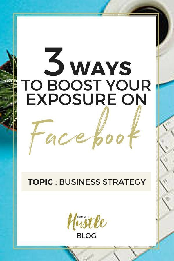 3 Ways To Boost Your Exposure On Facebook Facebook Marketing