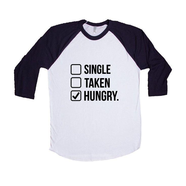 Single taken hungry t shirt