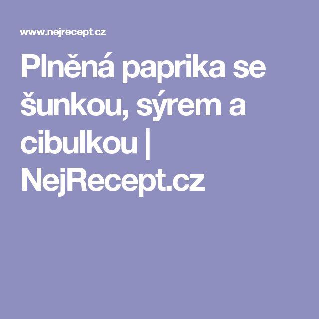 Plněná paprika se šunkou, sýrem a cibulkou | NejRecept.cz