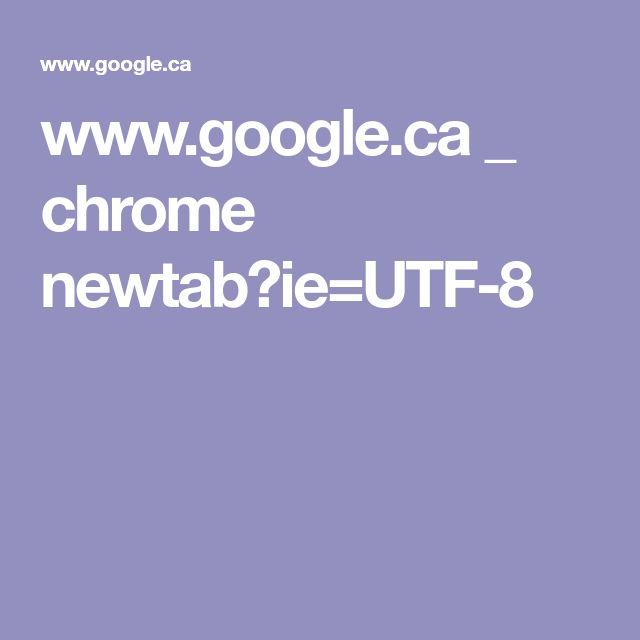 www.google.ca _ chrome newtab?ie=UTF-8