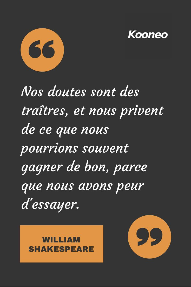 [CITATIONS] Nos doutes sont des traîtres, et nous privent de ce que nous pourrions souvent gagner de bon, parce que nous avons peur d'essayer. WILLIAM SHAKESPEARE #Ecommerce #Motivation #Kooneo #Williamshakespeare : www.kooneo.com