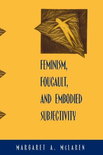 Feminism, Foucault, and Embodied Subjectivity (Suny Series in Contemporary Continental Philosophy)