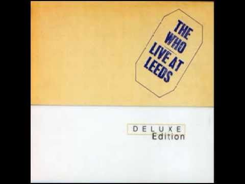 ***The Who.. Live At Leeds (Full Album, Deluxe Edition) A great pin..many rarely heard songs and chatter..LiVe!
