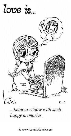 El amor es ... ser una viuda con tales recuerdos felices. 09-Oct-2013