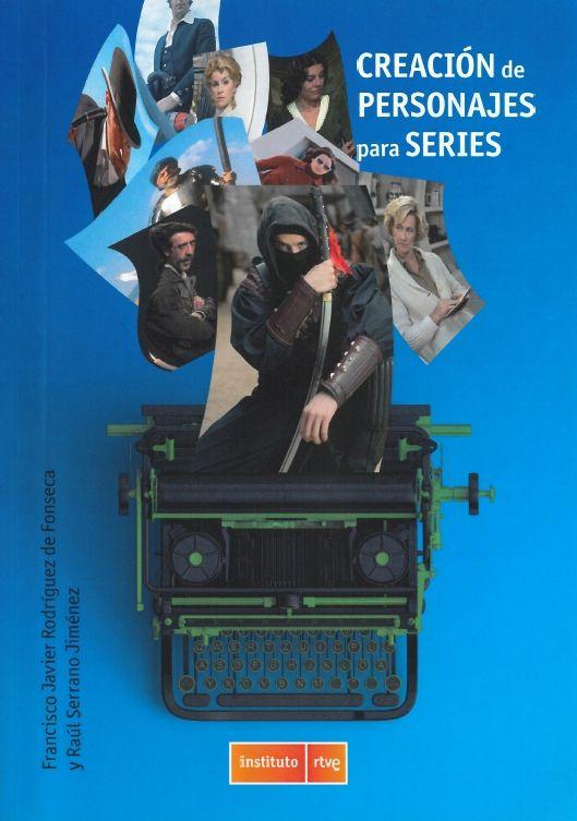 Creación de personajes para series : héroes, antihéroes y bastardos / Francisco Javier Rodríguez de Fonseca, Raúl Serrano Jiménez