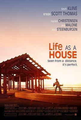 LIFE AS A HOUSE (2001): When a man is diagnosed with terminal cancer, he takes custody of his misanthropic teenage son, for whom quality time means getting high, engaging in small-time prostitution, and avoiding his father.