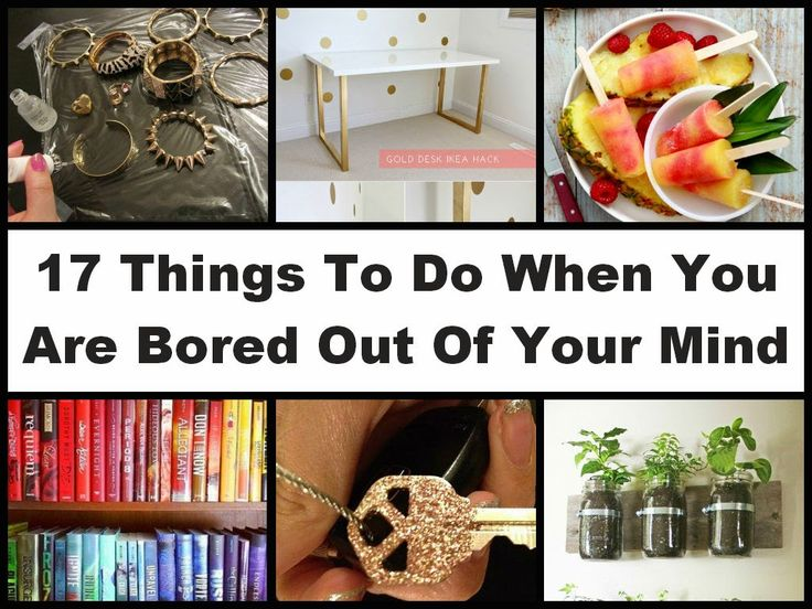 17 things to do when you are bored out of your mind diy tips pinterest out of your mind. Black Bedroom Furniture Sets. Home Design Ideas