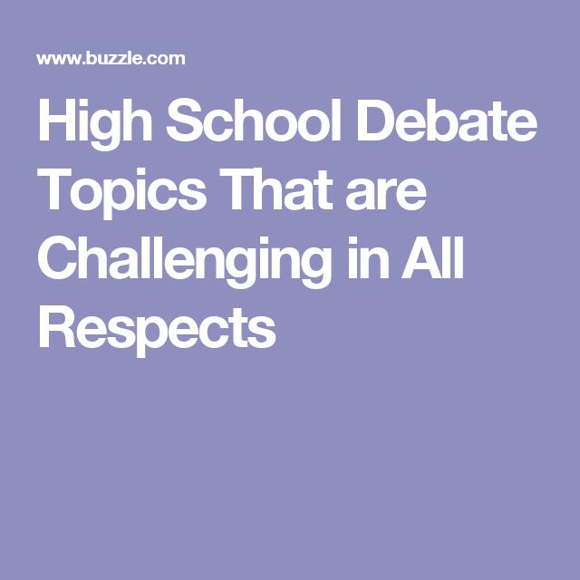 High School Debate Topics That are Challenging in All Respects