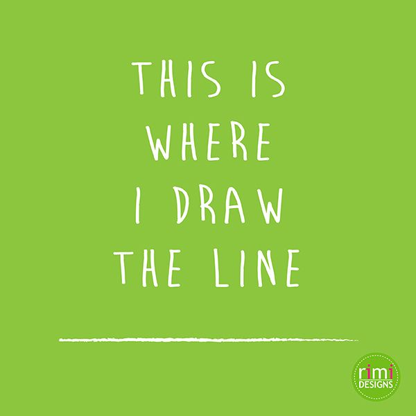 This is where I draw the line |  Rimidesigns